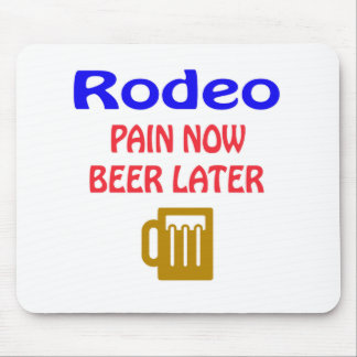 Rodeo pain now beer later mouse pads