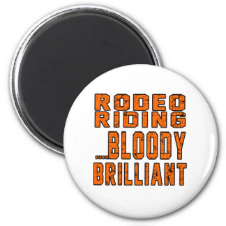 Rodeo Riding Bloody Brilliant Refrigerator Magnet