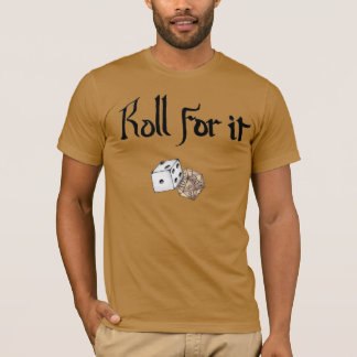 Roll for It! (Dungeons and Dragons inspired) T-Shirt