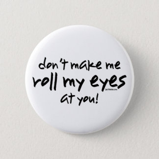 Roll My Eyes 6 Cm Round Badge