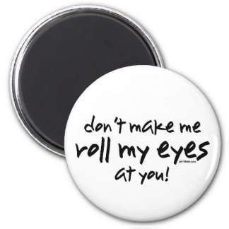 Roll My Eyes Magnet