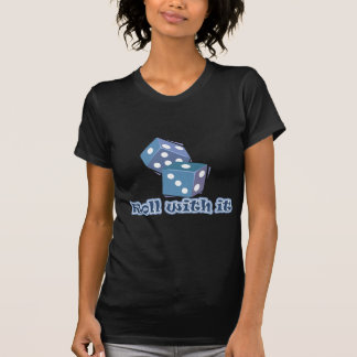 Roll with it - Dice Games T-Shirt