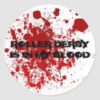 ROLLER DERBY IS IN MY BLOOD ROUND STICKER