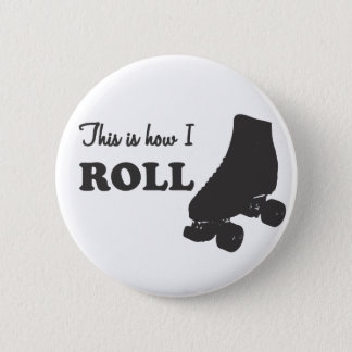 Roller Derby - This Is How I Roll 6 Cm Round Badge