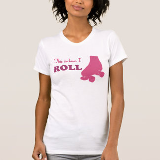 Roller Derby - This Is How I Roll T Shirts