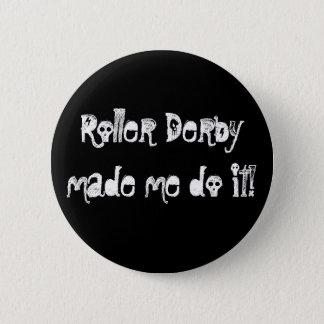 Roller Derbymade me do it! 6 Cm Round Badge