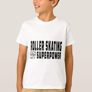 Roller Skating is my superpower T-shirts