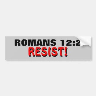 Romans 12:2 Resist! Bumper Sticker