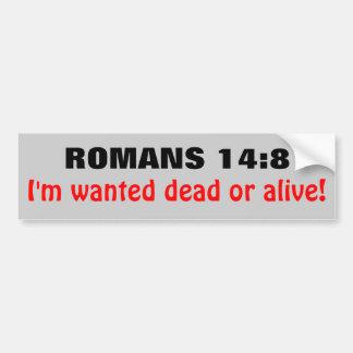 Romans 14:8 Wanted Dead Or Alive Bumper Sticker