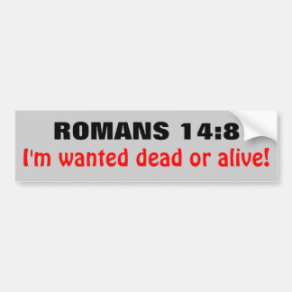 Romans 14 8 Wanted Dead Or Alive Bumper Stickers