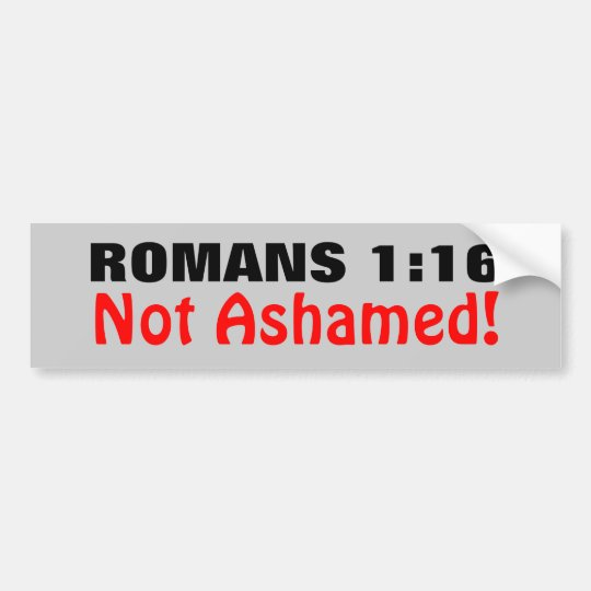 Romans 1:16 Not Ashamed Bumper Sticker