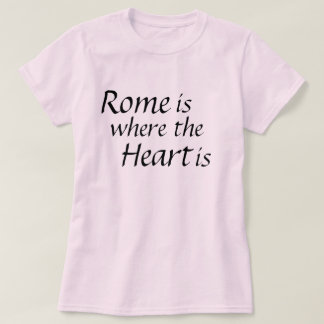 Rome is where the heart is shirt