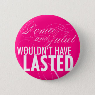 Romeo and Juliet wouldn't have lasted *BUTTON* 6 Cm Round Badge