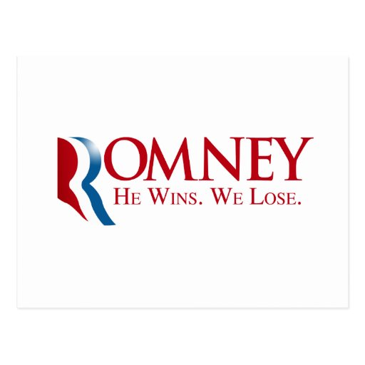 Romney -  He Wins. We Lose Post Cards
