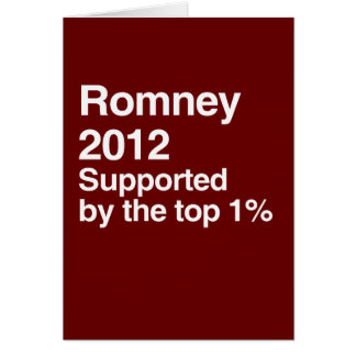 Romney is supported by the top one percent.png greeting card