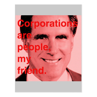 Romney Quote - Corporations are people, my friend Postcard