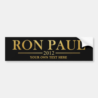 Ron Paul 2012 - Add Your own text (gold) Bumper Sticker