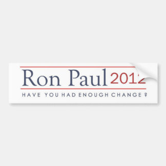 Ron Paul 2012 Have you had enough change? Bumper Sticker
