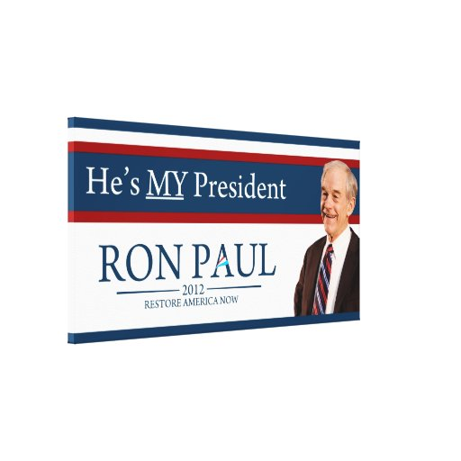 Ron Paul 2012 He's My President Stretched Canvas Prints