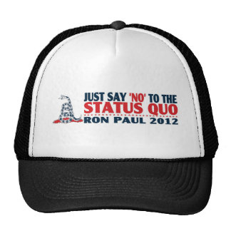 Ron Paul 2012 - Just Say NO to the Status Quo Hat