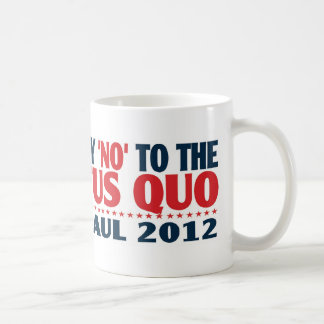Ron Paul 2012 - Just Say NO to the Status Quo Coffee Mugs