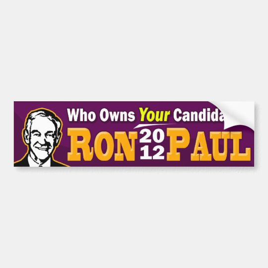Ron Paul 2012 - Who Owns YOUR Candidate? Bumper Sticker