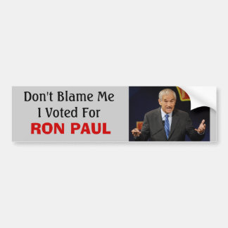 Ron Paul at a debate, Don't Blame ... - Customized Bumper Sticker