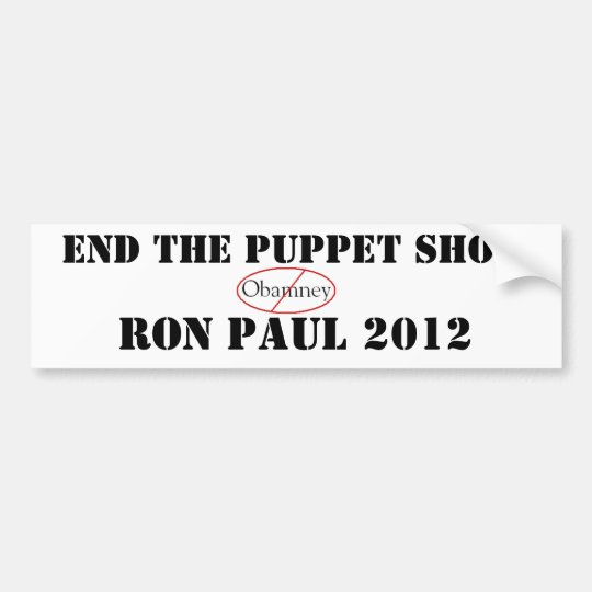 Ron Paul END 'THE PUPPET SHOW' Bumper Sticker