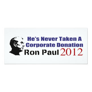 Ron Paul Has Never Taken A Corporate Donation 10 Cm X 24 Cm Invitation Card