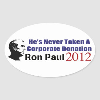 Ron Paul Has Never Taken A Corporate Donation Oval Stickers