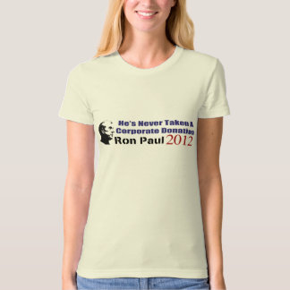Ron Paul Has Never Taken A Corporate Donation Tee Shirts