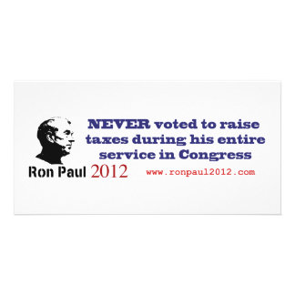 Ron Paul Has Never Voted To Raise Taxes Photo Card