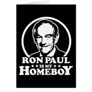 Ron Paul Is My Homeboy Card