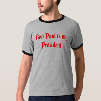Ron Paul is my President T-Shirt