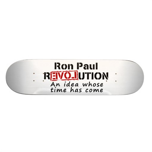 Ron Paul rEVOLution An Idea Whose Time Has Come Skateboards