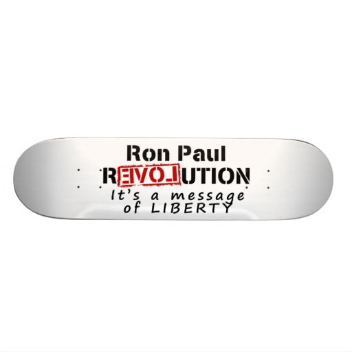 Ron Paul rEVOLution It's a message of Liberty Skateboards