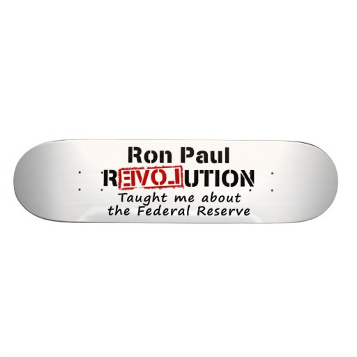 Ron Paul rEVOLution Taught me the Federal Reserve Skateboard