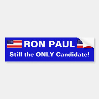 RON PAUL, Still the ONLY Candidate Bumper Sticker
