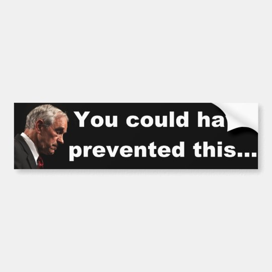 Ron Paul - You could have prevented this.......... Bumper Sticker