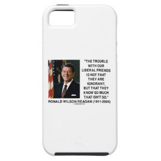 Ronald Reagan Trouble With Liberal Friends Quote Tough iPhone 5 Case