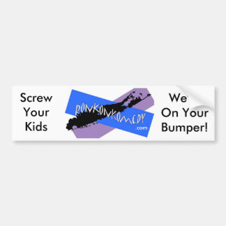 Ronkonkomedy, Screw Your Kids, We're On Your Bu... Bumper Sticker