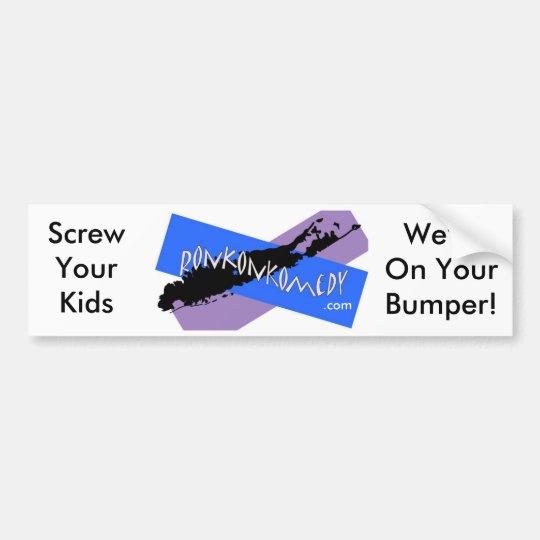 Ronkonkomedy, Screw Your Kids, We're On Your Bu... Bumper Sticker