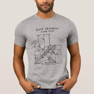 Roof Framing Made Easy T-Shirt