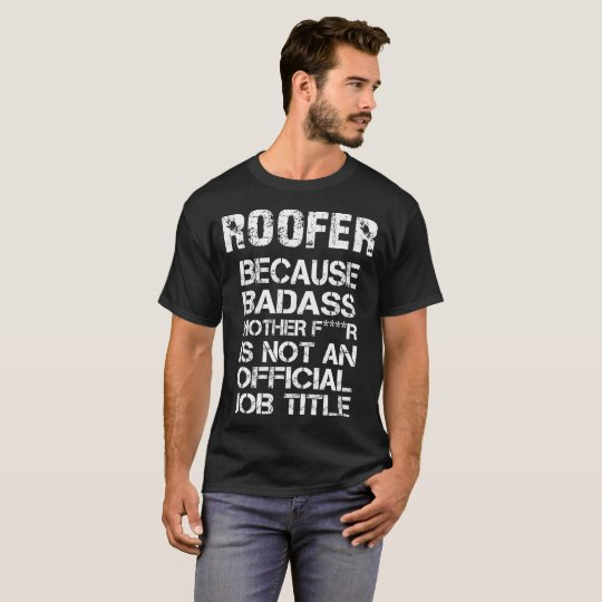 Roofer Because Badass Mother F****R Is Not An