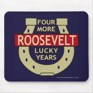 Roosevelt-4moreyears - Customized Mouse Pads