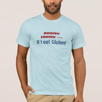 ROOTIN' TOOTIN' If I eat Gluten - Funny GF humor T-Shirt
