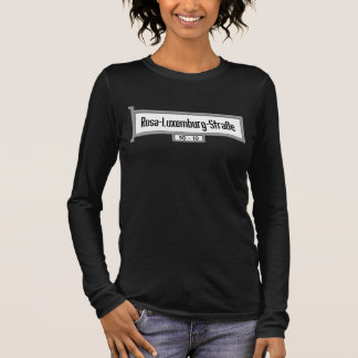 Rosa-Luxemburg-Strasse, Berlin Street Sign Long Sleeve T-Shirt