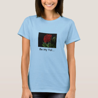 Rose, Be My Val... T-Shirt