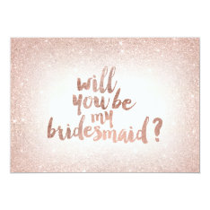 Rose gold glitter ombre will you be my bridesmaid 13 cm x 18 cm invitation card at Zazzle
