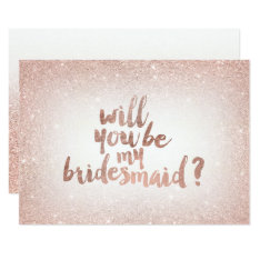 Rose Gold Glitter Ombre Will You Be My Bridesmaid Card at Zazzle
